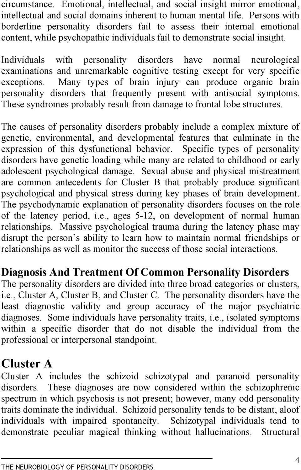Individuals with personality disorders have normal neurological examinations and unremarkable cognitive testing except for very specific exceptions.
