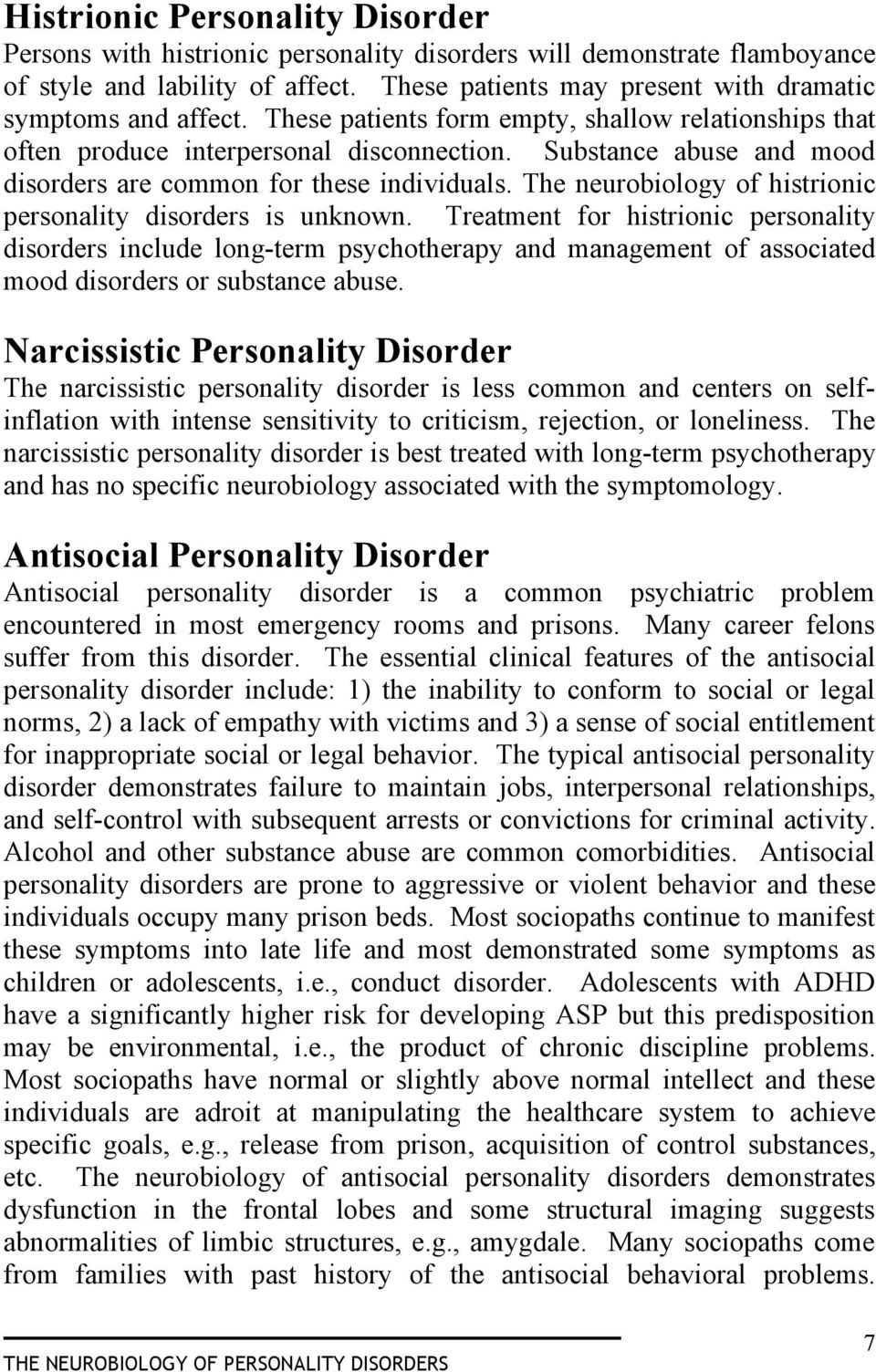 Substance abuse and mood disorders are common for these individuals. The neurobiology of histrionic personality disorders is unknown.