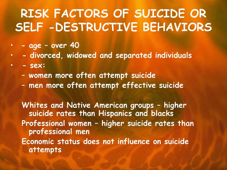 suicide Whites and Native American groups higher suicide rates than Hispanics and blacks