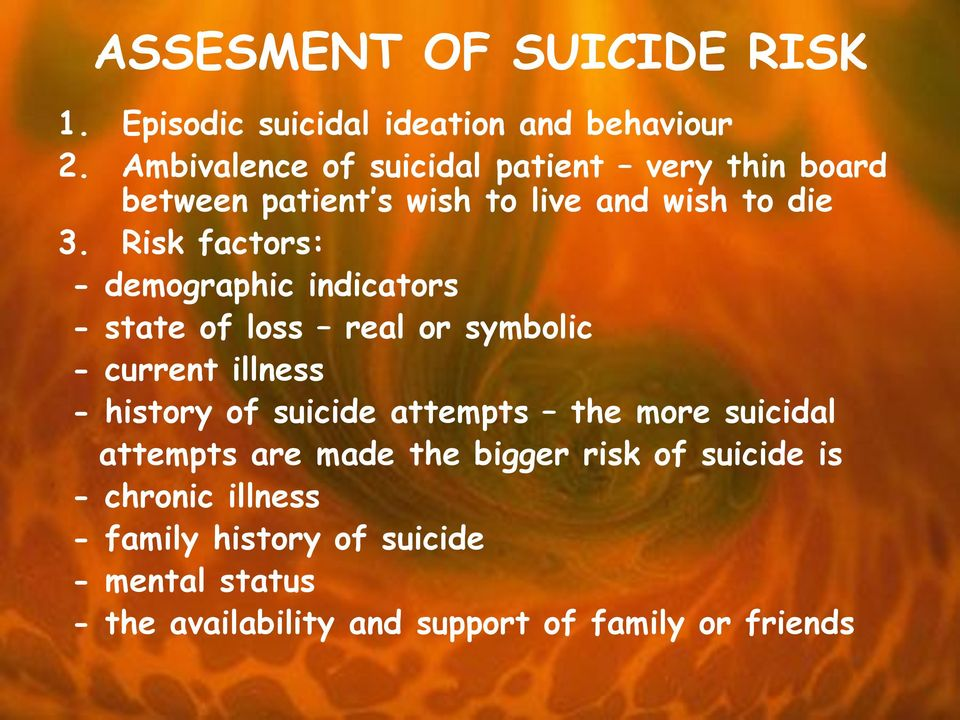Risk factors: - demographic indicators - state of loss real or symbolic - current illness - history of suicide