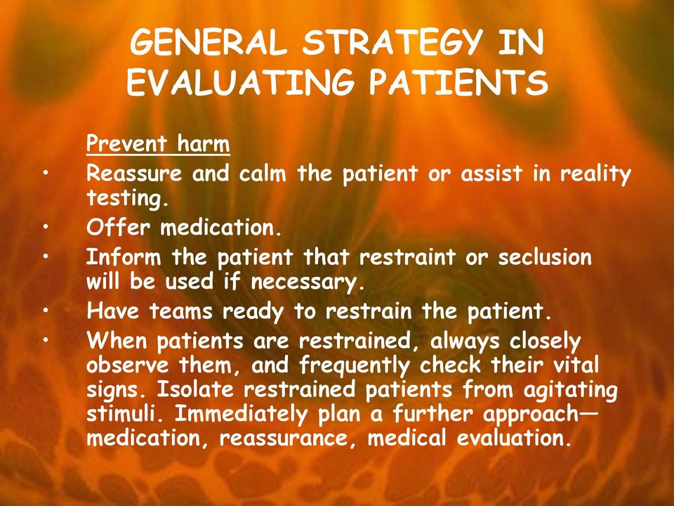 Have teams ready to restrain the patient.