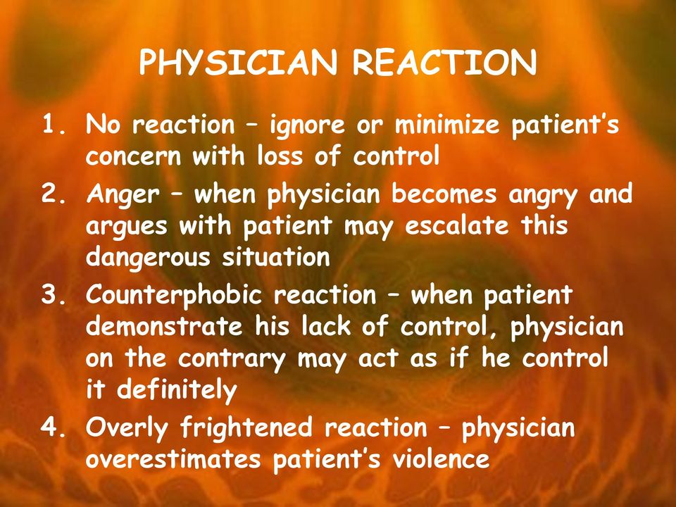 Counterphobic reaction when patient demonstrate his lack of control, physician on the contrary may