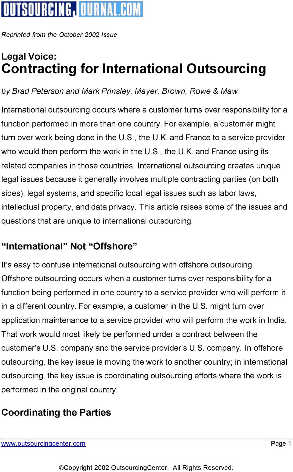 International outsourcing creates unique legal issues because it generally involves multiple contracting parties (on both sides), legal systems, and specific local legal issues such as labor laws,