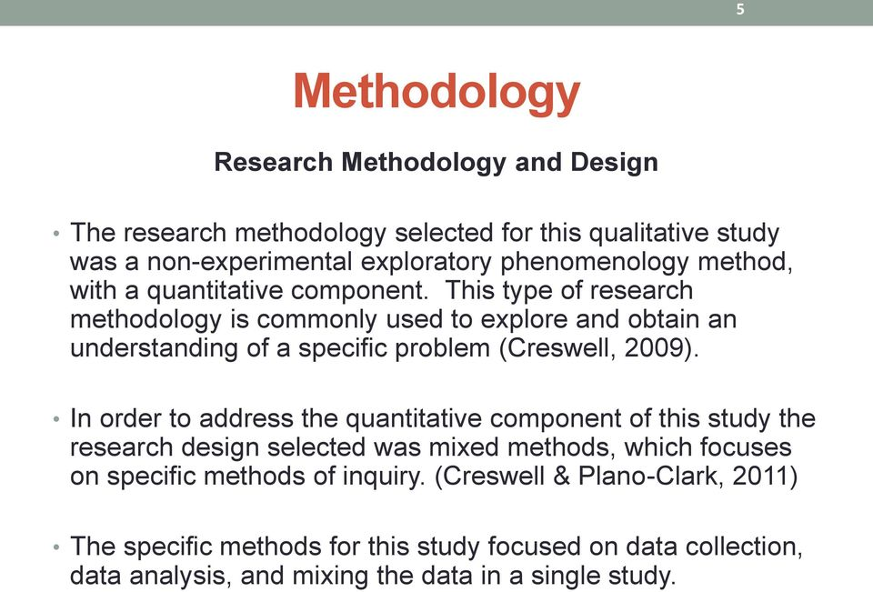 This type of research methodology is commonly used to explore and obtain an understanding of a specific problem (Creswell, 2009).