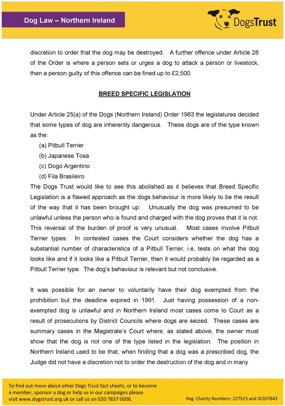 BREED SPECIFIC LEGISLATION Under Article 25(a) of the Dogs (Northern Ireland) Order 1983 the legislatures decided that some types of dog are inherently dangerous.