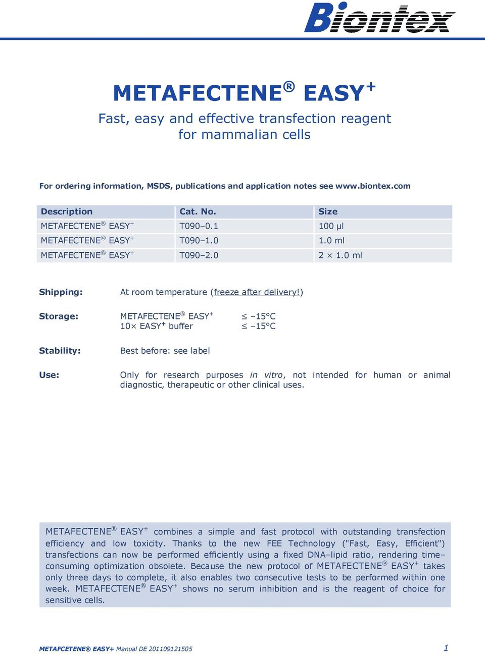 ) Storage: METAFECTENE EASY + 15 C 10 EASY + buffer 15 C Stability: Best before: see label Use: Only for research purposes in vitro, not intended for human or animal diagnostic, therapeutic or other