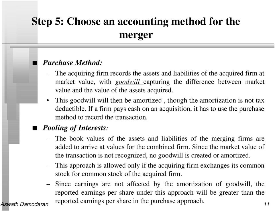 If a firm pays cash on an acquisition, it has to use the purchase method to record the transaction.