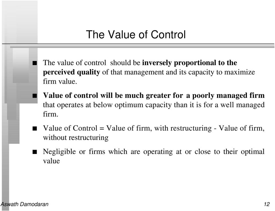 Value of control will be much greater for a poorly managed firm that operates at below optimum capacity than it is for a