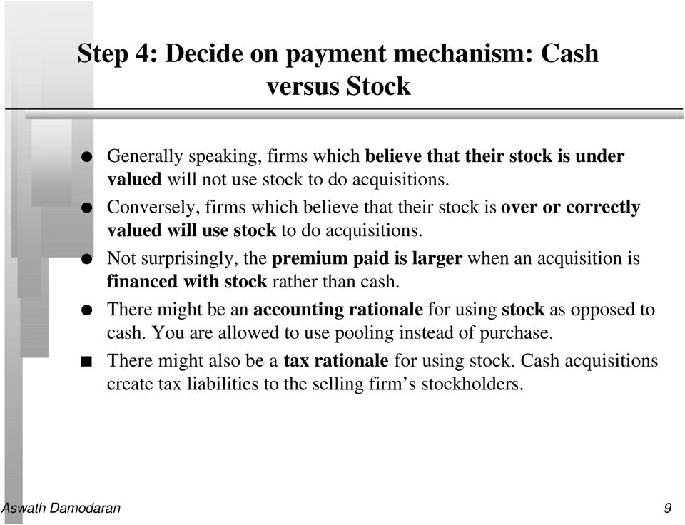 Not surprisingly, the premium paid is larger when an acquisition is financed with stock rather than cash.