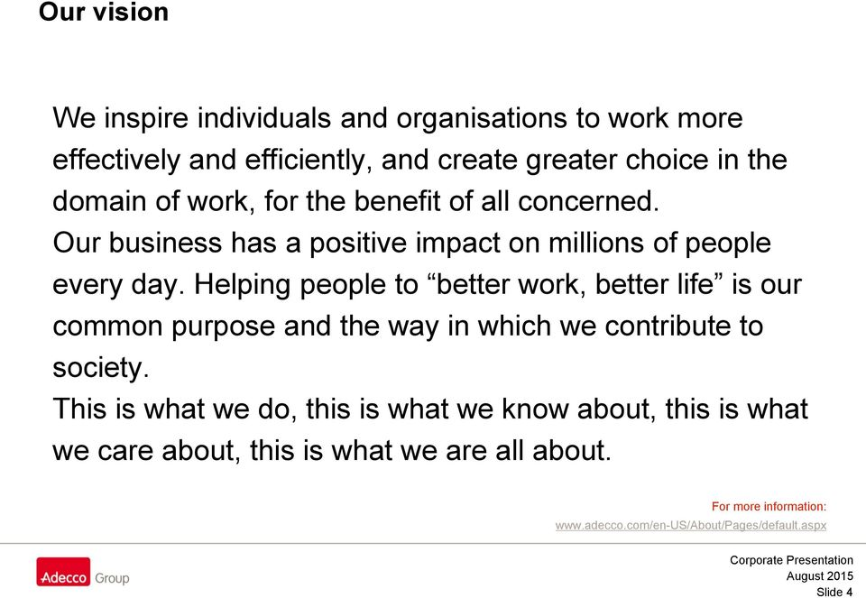 Helping people to better work, better life is our common purpose and the way in which we contribute to society.