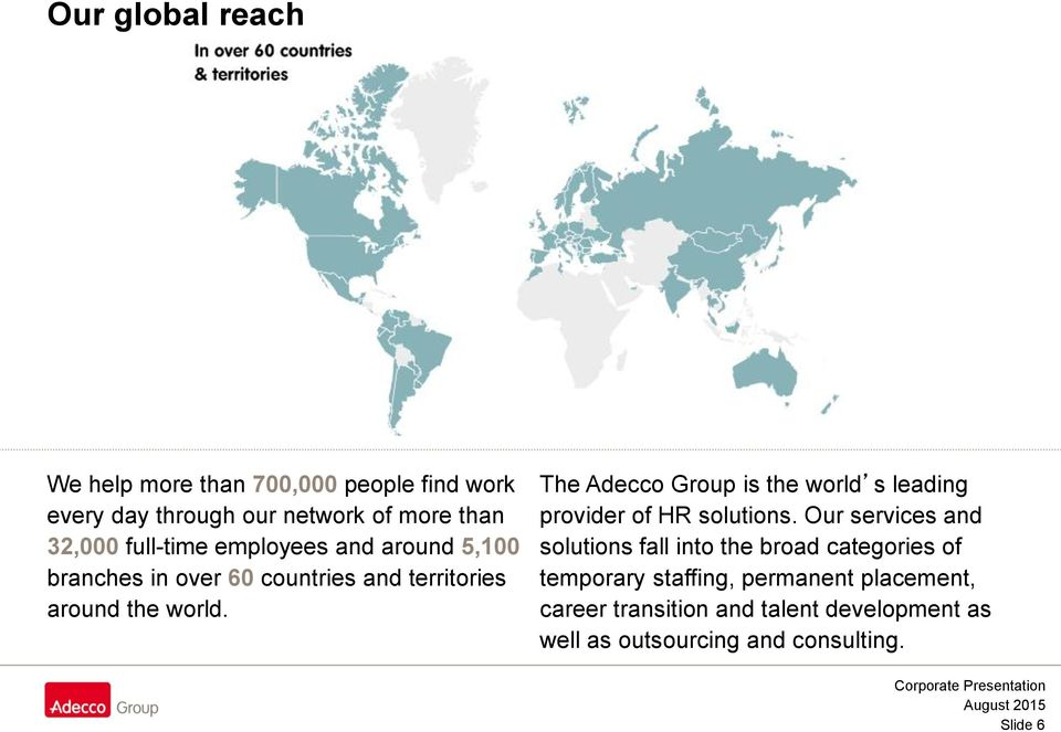 The Adecco Group is the world s leading provider of HR solutions.
