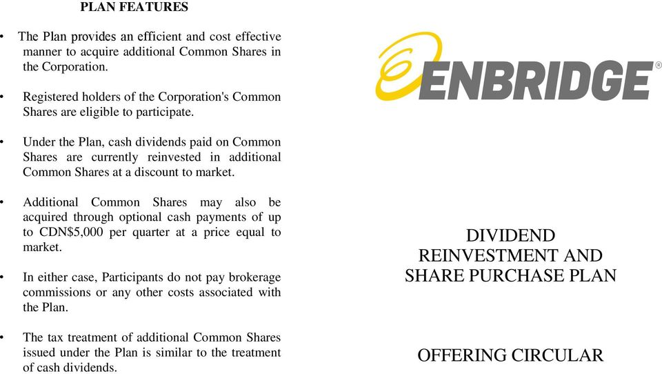 Under the Plan, cash dividends paid on Common Shares are currently reinvested in additional Common Shares at a discount to market.