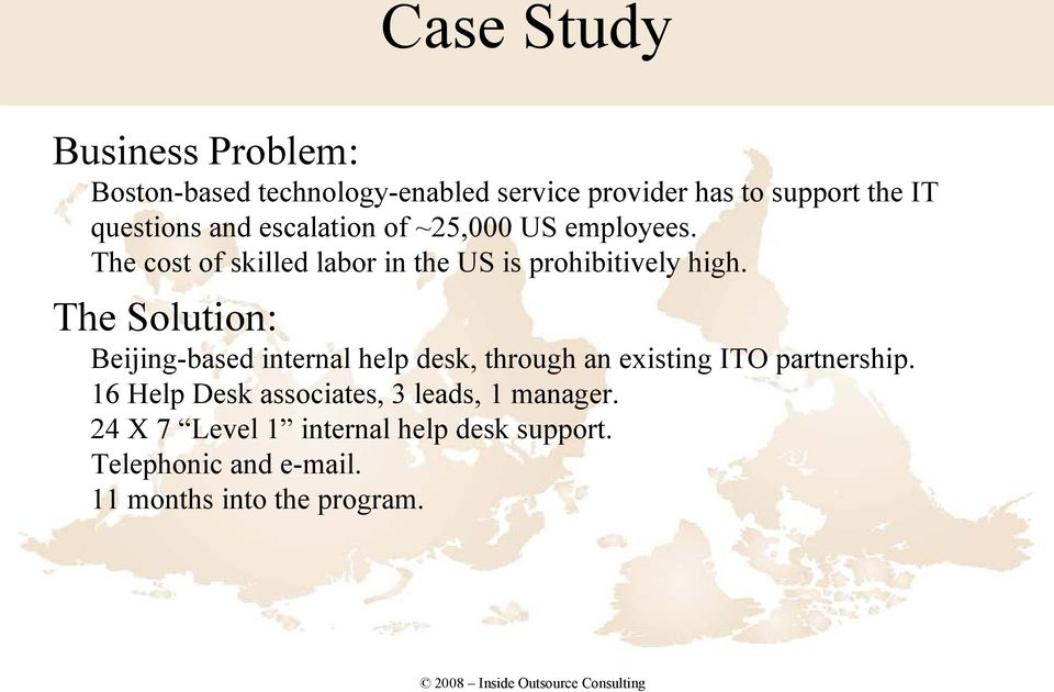 The Solution: Beijing-based internal help desk, through an existing ITO partnership.