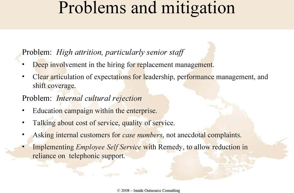 Problem: Internal cultural rejection Education campaign within the enterprise. Talking about cost of service, quality of service.
