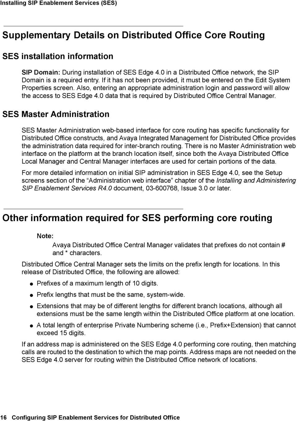 Also, entering an appropriate administration login and password will allow the access to SES Edge 4.0 data that is required by Distributed Office Central Manager.