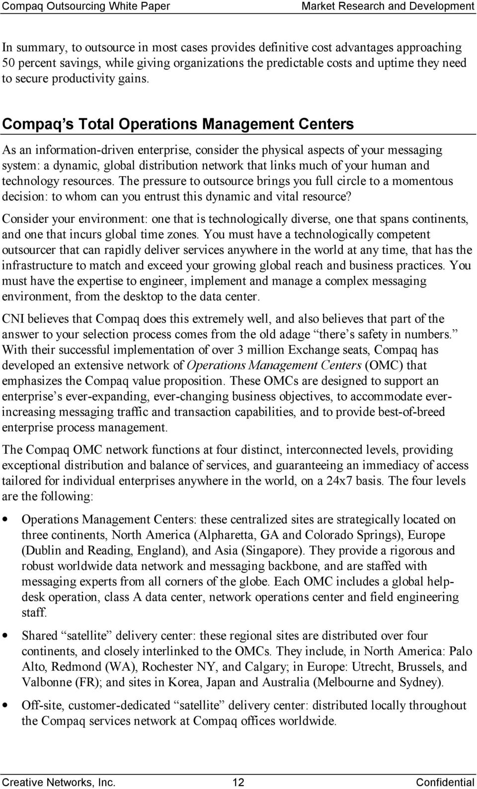 Compaq s Total Operations Management Centers As an information-driven enterprise, consider the physical aspects of your messaging system: a dynamic, global distribution network that links much of