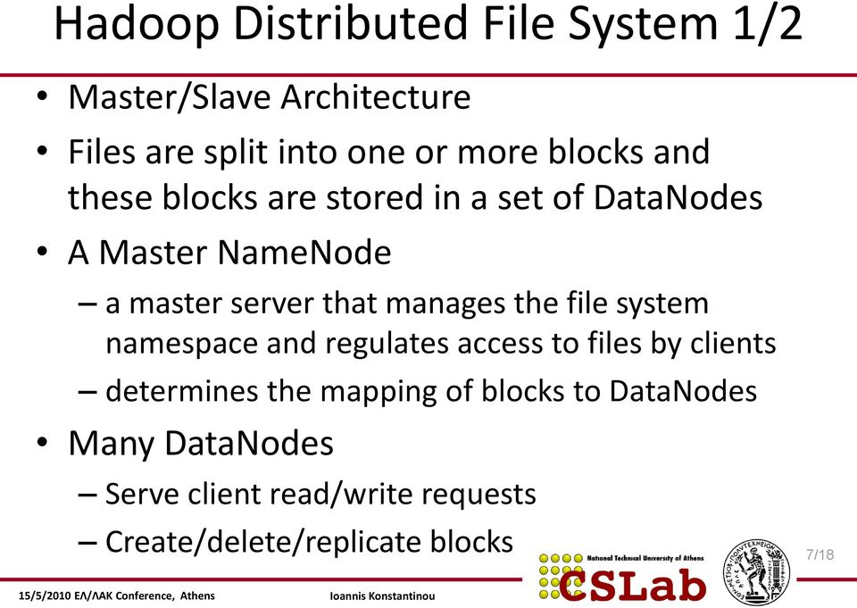 manages the file system namespace and regulates access to files by clients determines the mapping