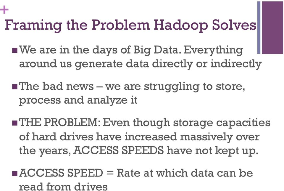 store, process and analyze it n THE PROBLEM: Even though storage capacities of hard drives have