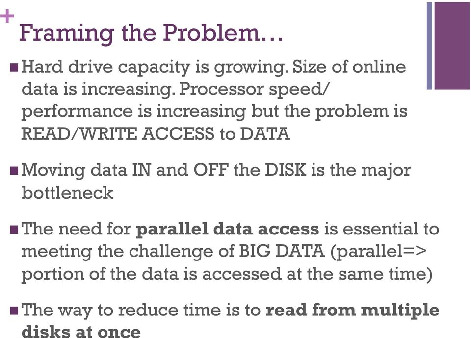 OFF the DISK is the major bottleneck n The need for parallel data access is essential to meeting the challenge