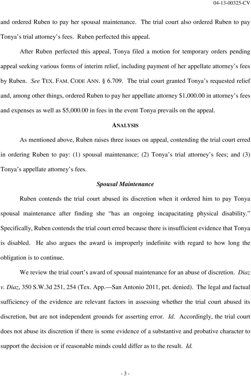 See TEX. FAM. CODE ANN. 6.709. The trial court granted Tonya s requested relief and, among other things, ordered Ruben to pay her appellate attorney $1,000.