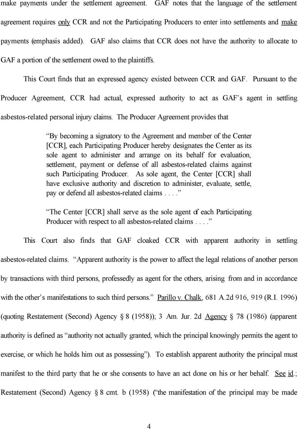 GAF also claims that CCR does not have the authority to allocate to GAF a portion of the settlement owed to the plaintiffs. This Court finds that an expressed agency existed between CCR and GAF.