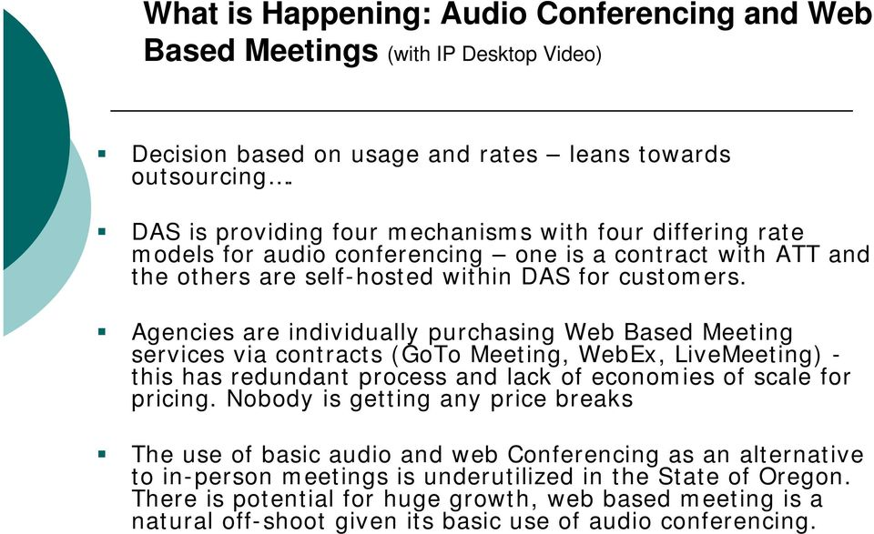 Agencies are individually purchasing Web Based Meeting services via contracts (GoTo Meeting, WebEx, LiveMeeting) - this has redundant process and lack of economies of scale for pricing.