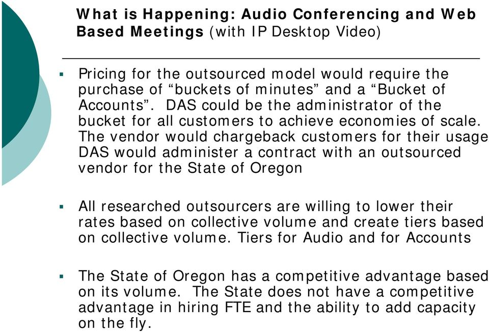 The vendor would chargeback customers for their usage DAS would administer a contract with an outsourced vendor for the State of Oregon All researched outsourcers are willing to lower their