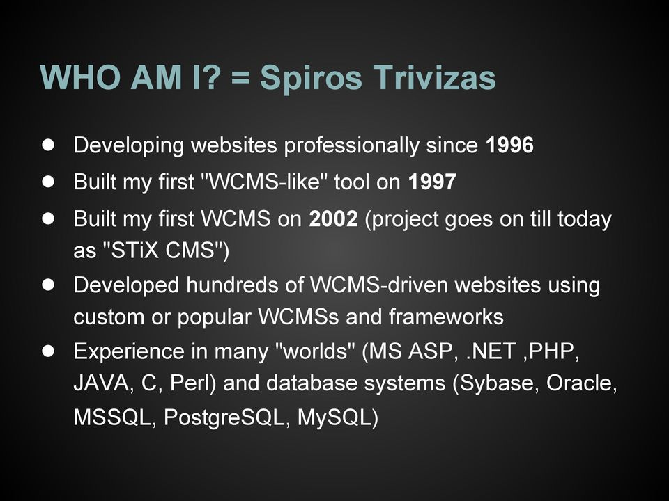 "1997 Built my first WCMS on 2002 (project goes on till today as ""STiX CMS"") Developed hundreds of"