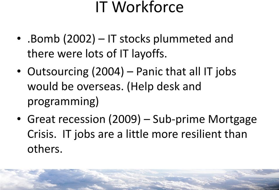 Outsourcing (2004) Panic that all IT jobs would be overseas.