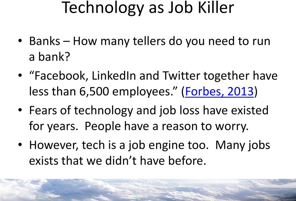 (Forbes, 2013) Fears of technology and job loss have existed for years.