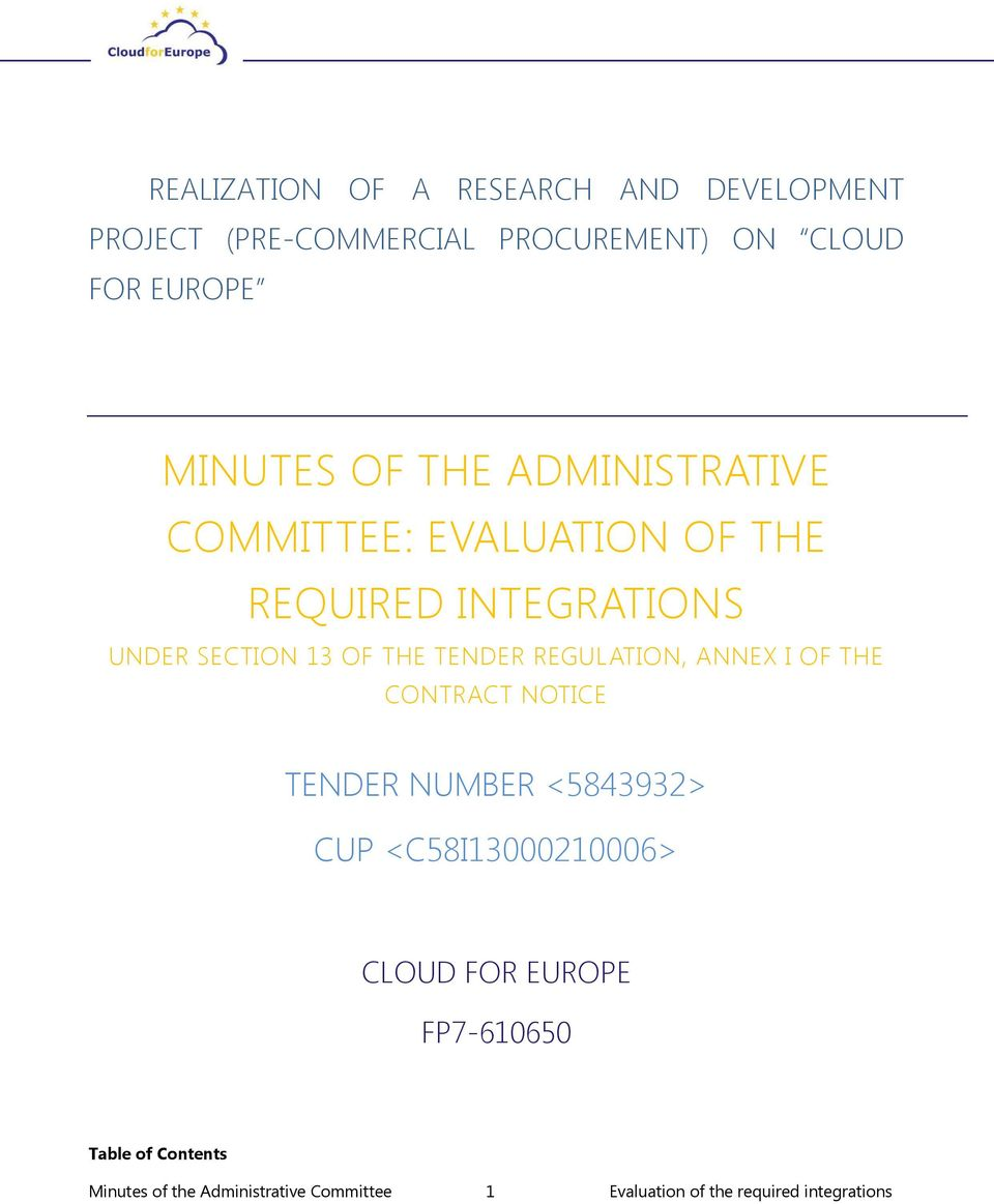REGULATION, ANNEX I OF THE CONTRACT NOTICE TENDER NUMBER <5843932> CUP <C58I13000210006> CLOUD FOR EUROPE