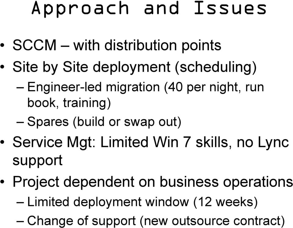 or swap out) Service Mgt: Limited Win 7 skills, no Lync support Project dependent on