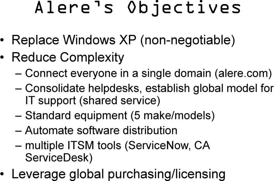 com) Consolidate helpdesks, establish global model for IT support (shared service)