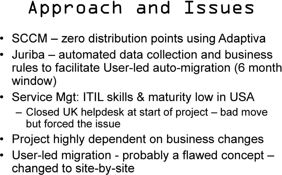 maturity low in USA Closed UK helpdesk at start of project bad move but forced the issue Project