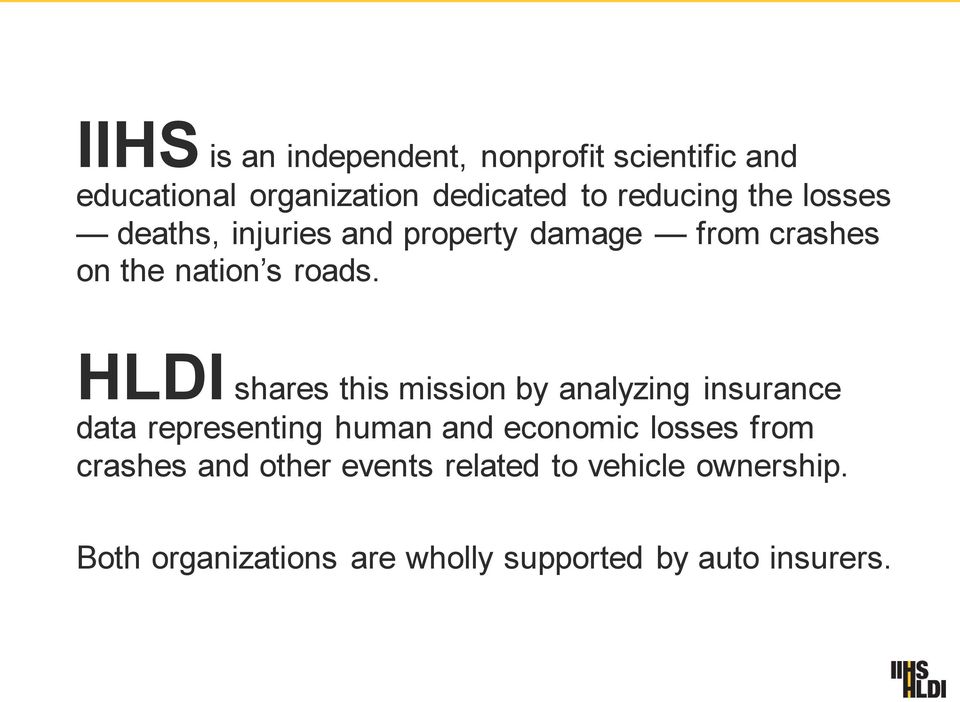 HLDI shares this mission by analyzing insurance data representing human and economic losses from