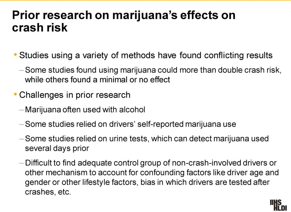 self-reported marijuana use Some studies relied on urine tests, which can detect marijuana used several days prior Difficult to find adequate control group of