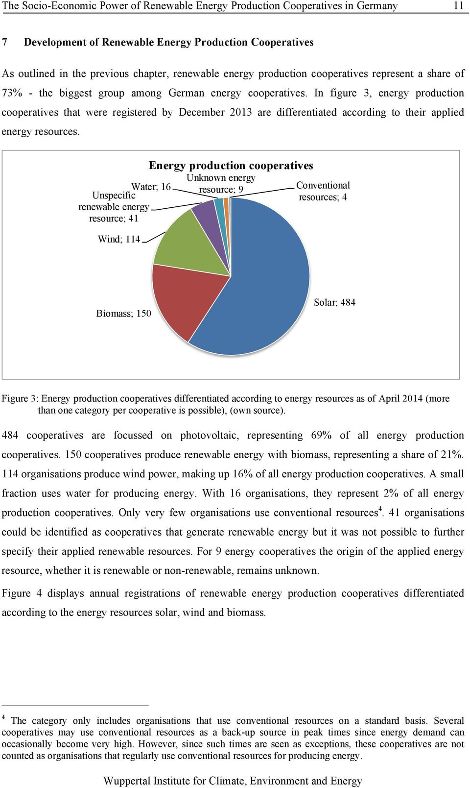 In figure 3, energy production cooperatives that were registered by December 2013 are differentiated according to their applied energy resources.