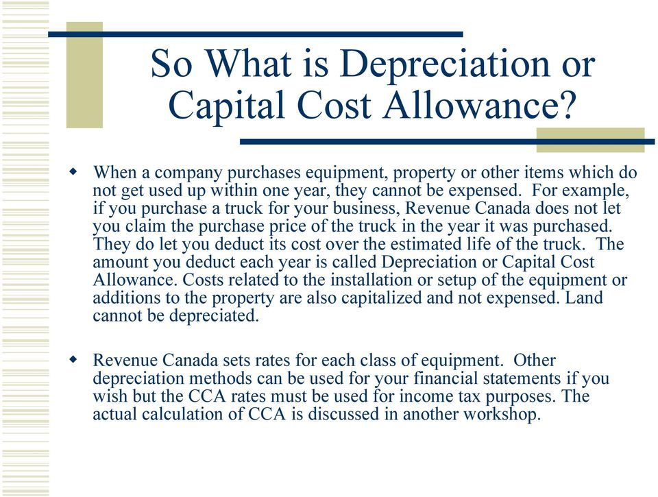 They do let you deduct its cost over the estimated life of the truck. The amount you deduct each year is called Depreciation or Capital Cost Allowance.