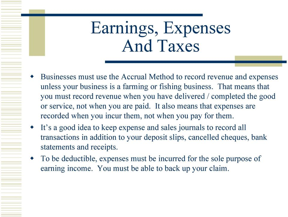 It also means that expenses are recorded when you incur them, not when you pay for them.