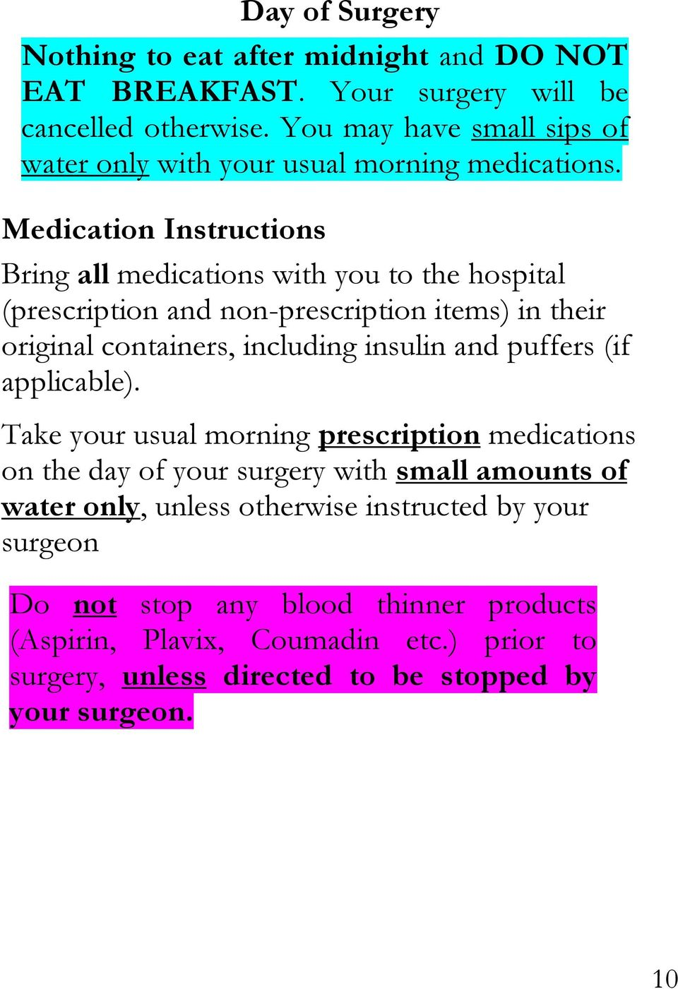 Medication Instructions Bring all medications with you to the hospital (prescription and non-prescription items) in their original containers, including insulin and