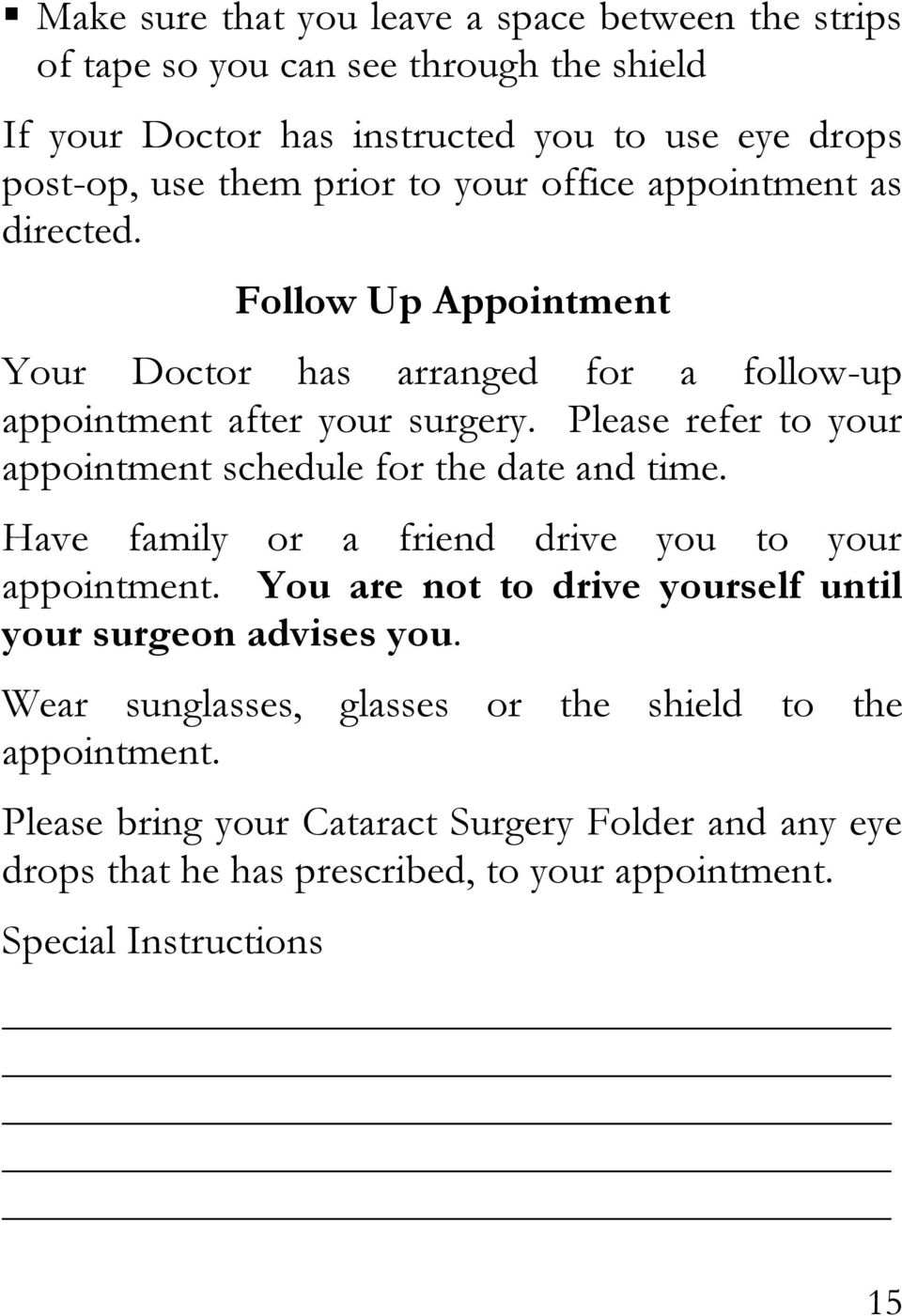 Please refer to your appointment schedule for the date and time. Have family or a friend drive you to your appointment.