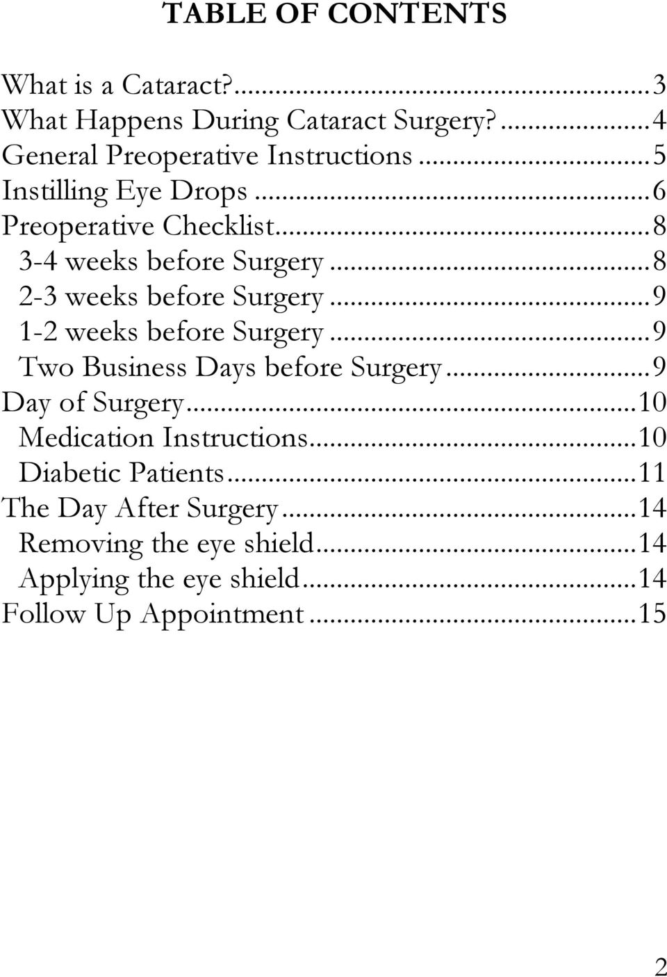 .. 9 1-2 weeks before Surgery... 9 Two Business Days before Surgery... 9 Day of Surgery... 10 Medication Instructions.