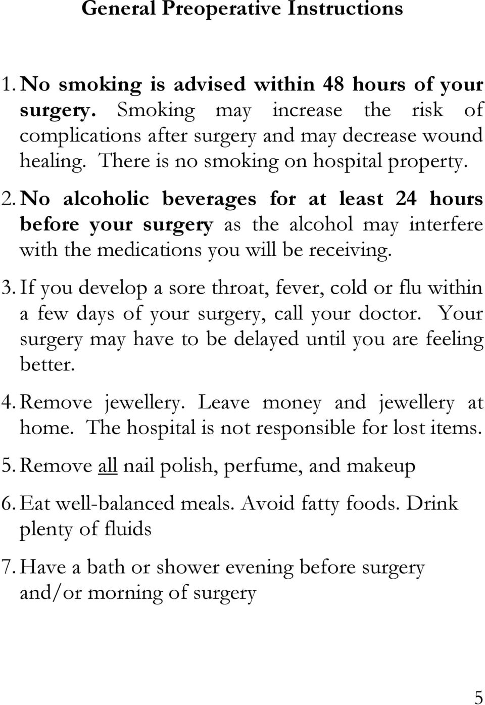 If you develop a sore throat, fever, cold or flu within a few days of your surgery, call your doctor. Your surgery may have to be delayed until you are feeling better. 4. Remove jewellery.