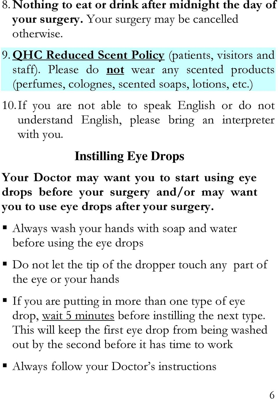 Instilling Eye Drops Your Doctor may want you to start using eye drops before your surgery and/or may want you to use eye drops after your surgery.