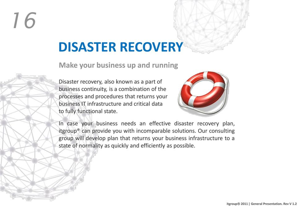 state. In case your business needs an effective disaster recovery plan, itgroup can provide you with incomparable solutions.