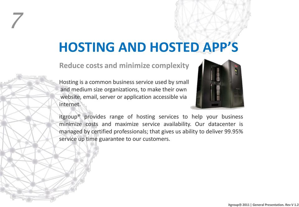 itgroup provides range of hosting services to help your business minimize costs and maximize service availability.