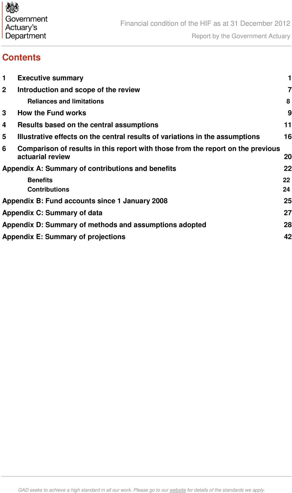 Appendix A: Summary of contributions and benefits 22 Benefits 22 Contributions 24 Appendix B: Fund accounts since 1 January 2008 25 Appendix C: Summary of data 27 Appendix D: Summary