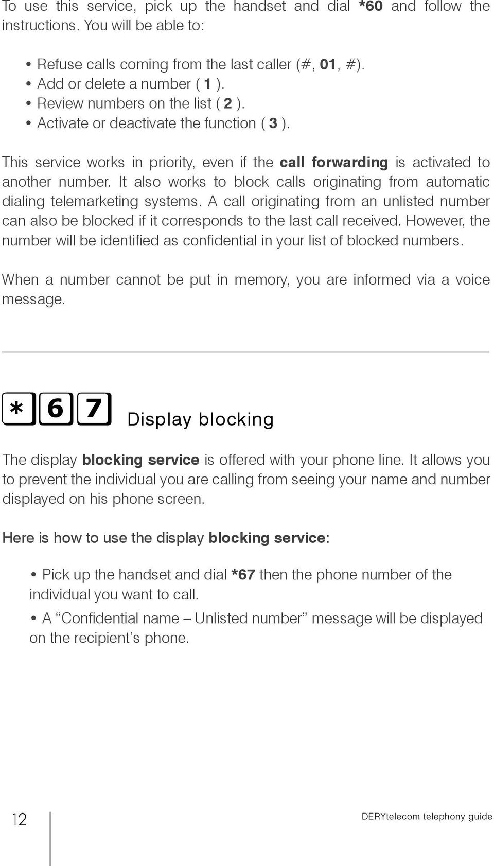 It also works to block calls originating from automatic dialing telemarketing systems. A call originating from an unlisted number can also be blocked if it corresponds to the last call received.