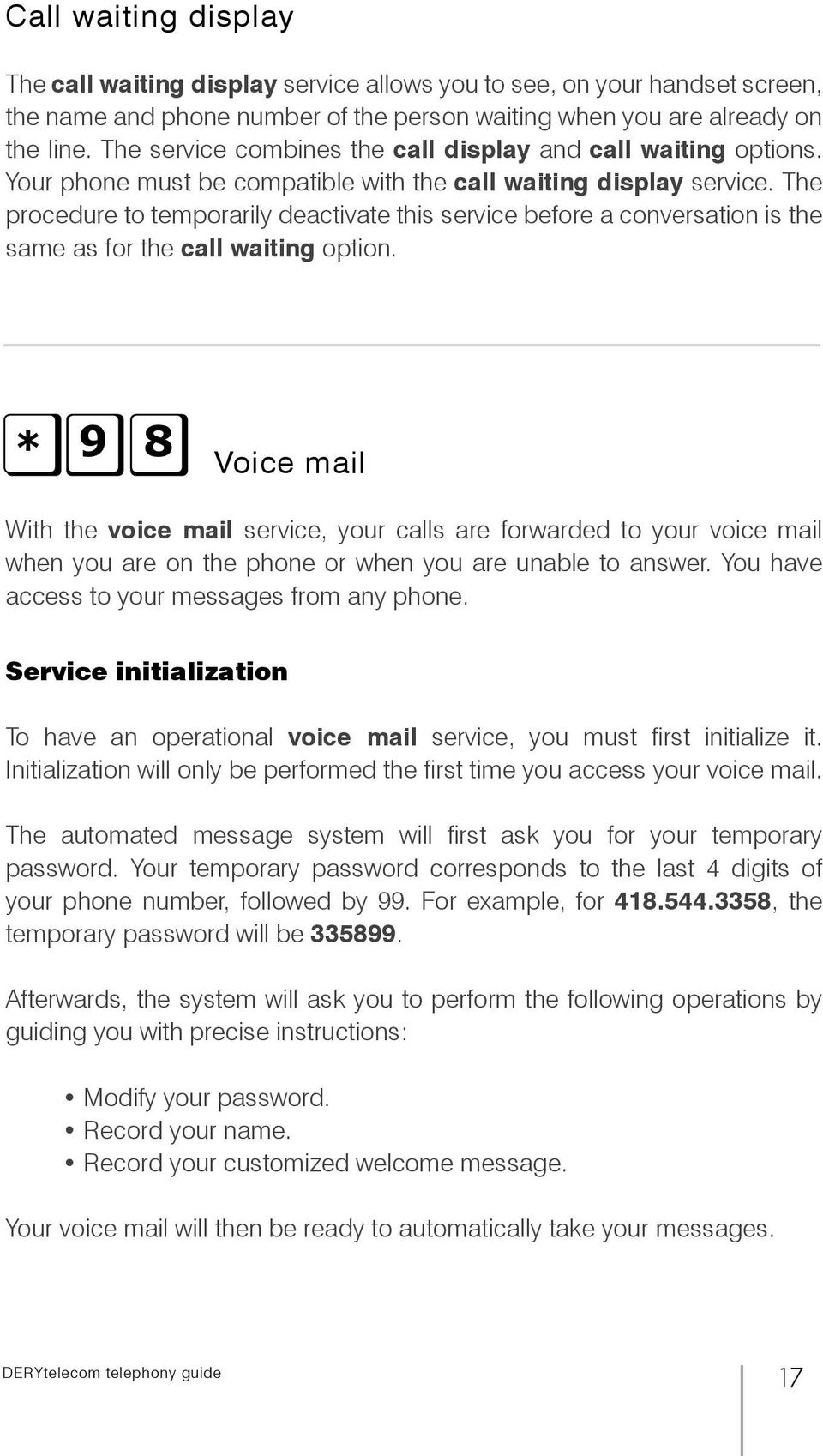 The procedure to temporarily deactivate this service before a conversation is the same as for the call waiting option.