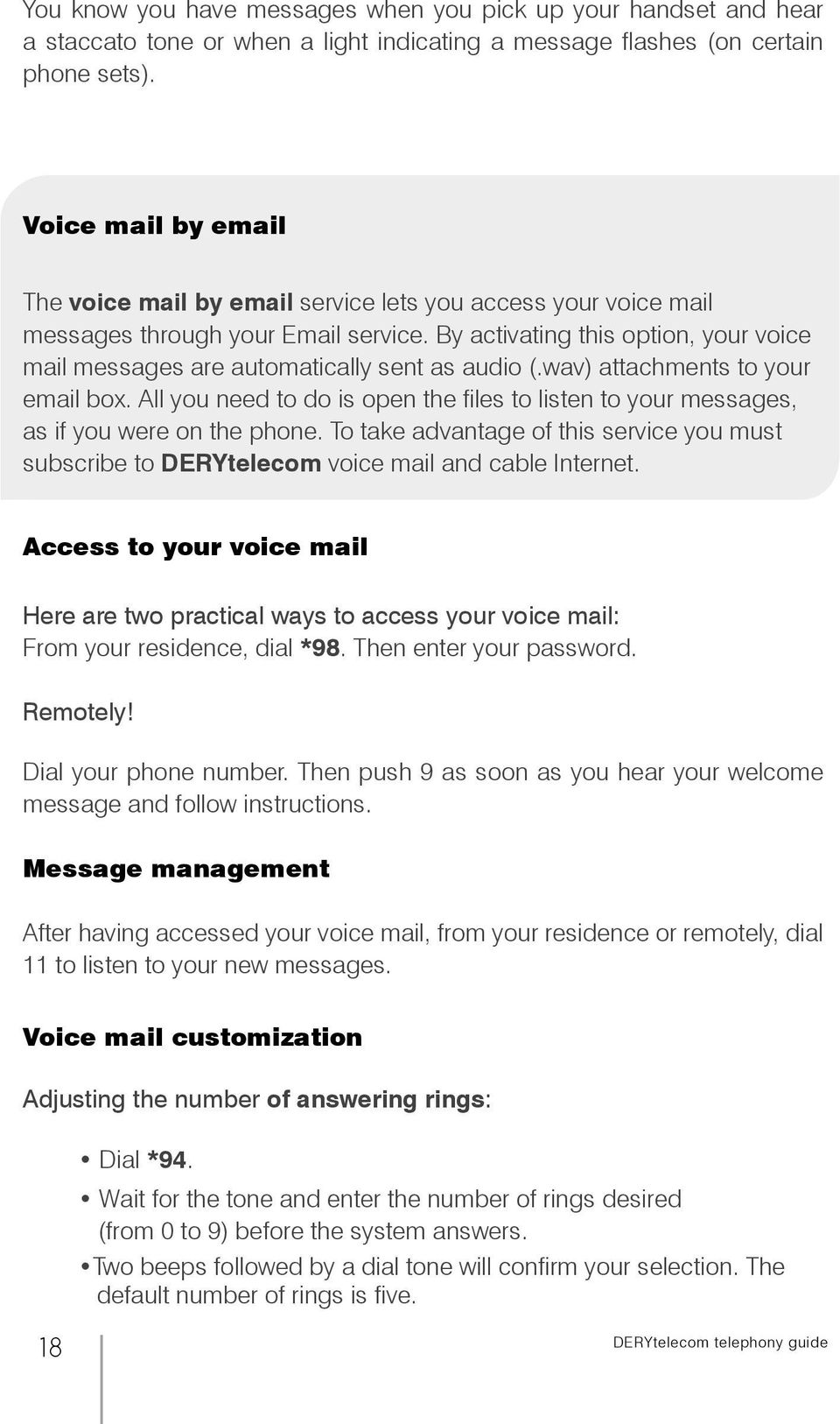 By activating this option, your voice mail messages are automatically sent as audio (.wav) attachments to your email box.